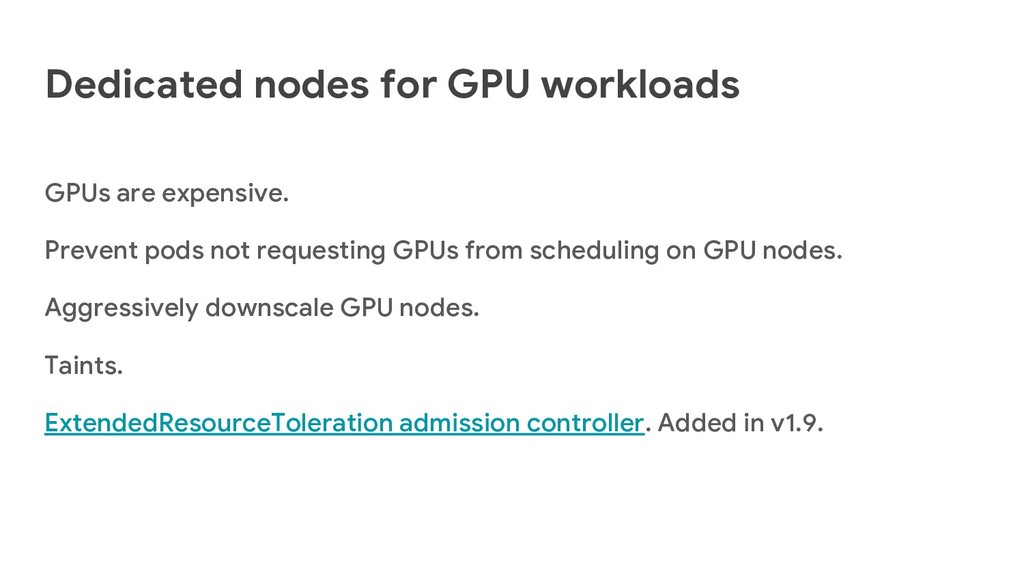 Dedicated nodes for GPU workloads GPUs are expe...
