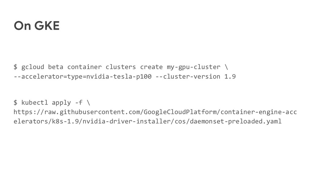 On GKE $ gcloud beta container clusters create ...