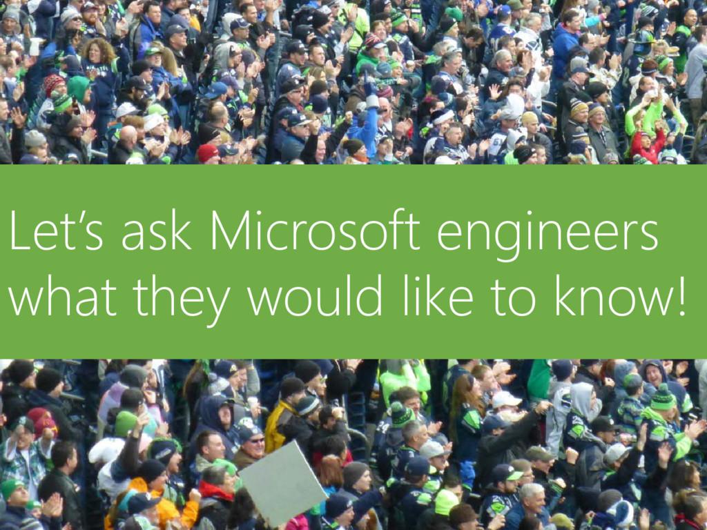 © Microsoft Corporation Let's ask Microsoft eng...