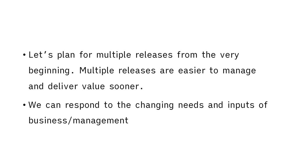 • Let's plan for multiple releases from the ver...