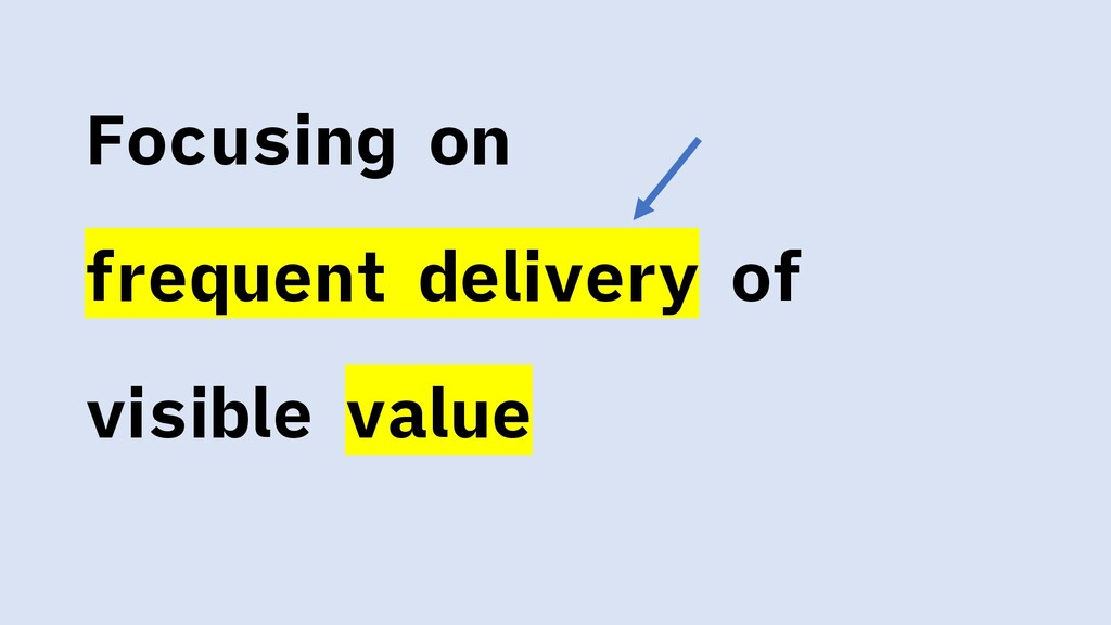 Focusing on frequent delivery of visible value