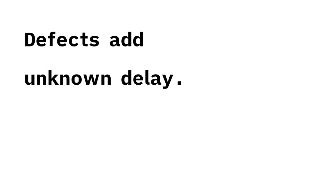 Defects add unknown delay.