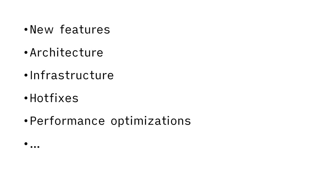 •New features •Architecture •Infrastructure •Ho...