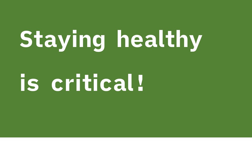 Staying healthy is critical!