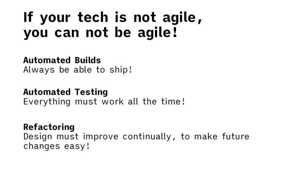 If your tech is not agile, you can not be agile...
