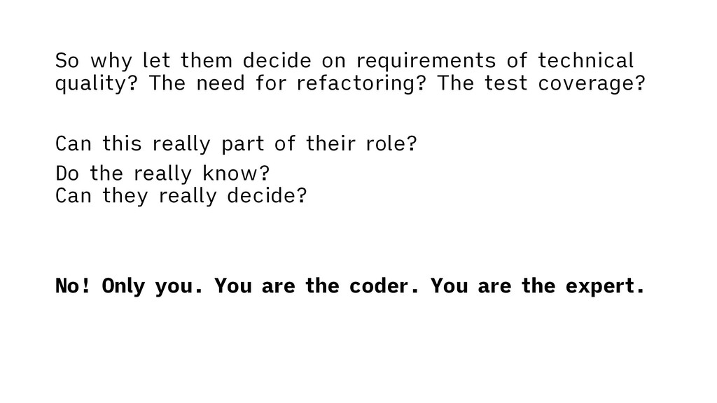 So why let them decide on requirements of techn...