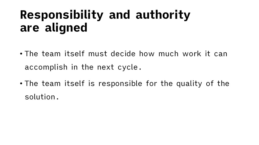 Responsibility and authority are aligned • The ...