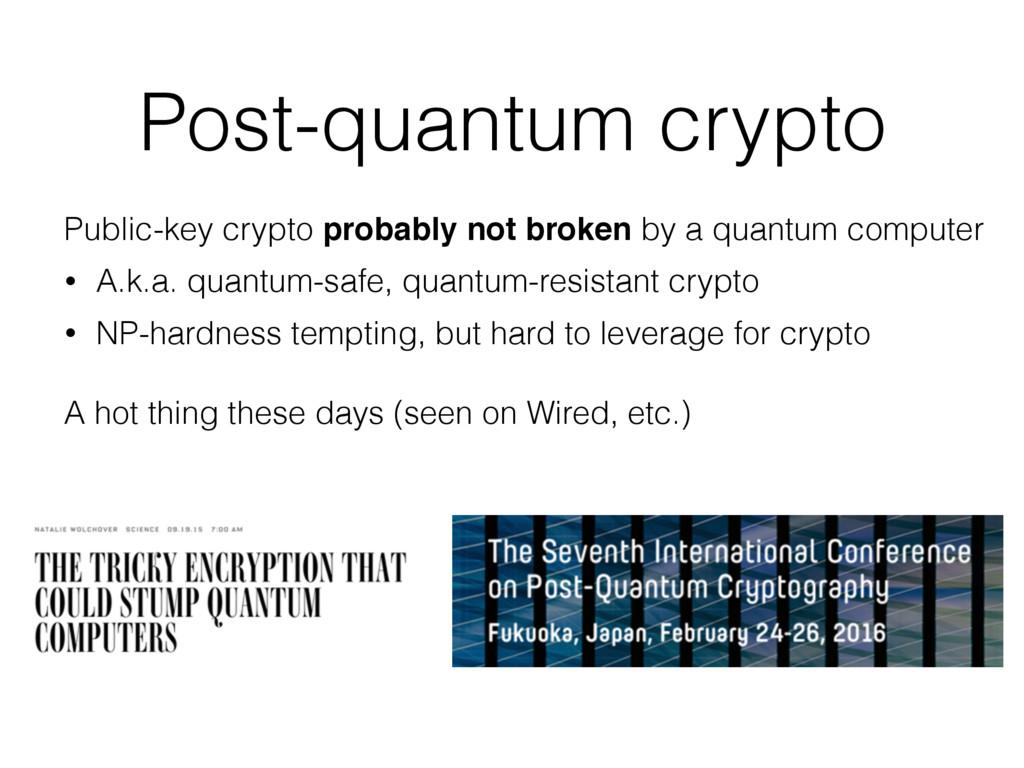 Post-quantum crypto Public-key crypto probably ...