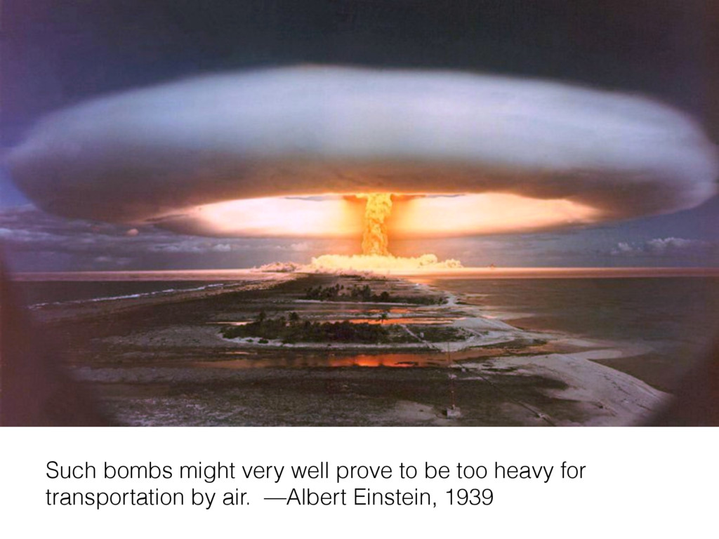 Such bombs might very well prove to be too heav...