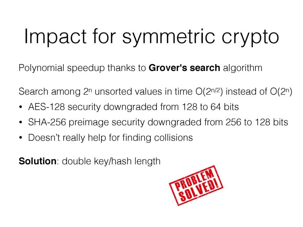 Impact for symmetric crypto Polynomial speedup ...