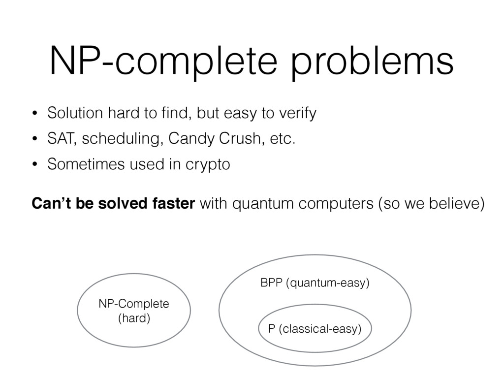 NP-complete problems • Solution hard to find, bu...