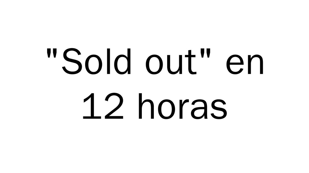 """Sold out"" en 12 horas"