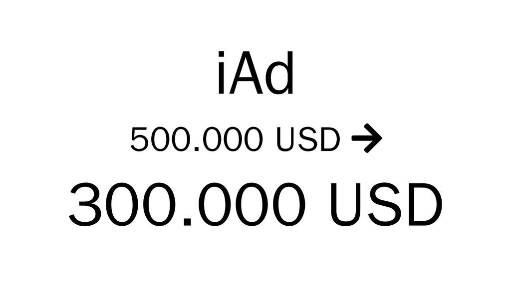 iAd 500.000 USD  300.000 USD