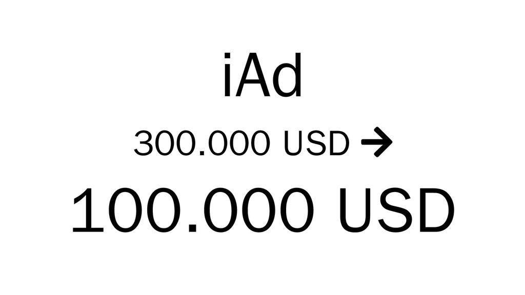 iAd 300.000 USD  100.000 USD