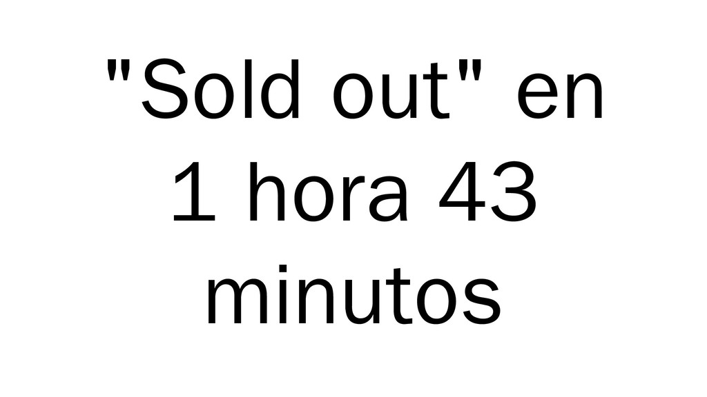 """Sold out"" en 1 hora 43 minutos"