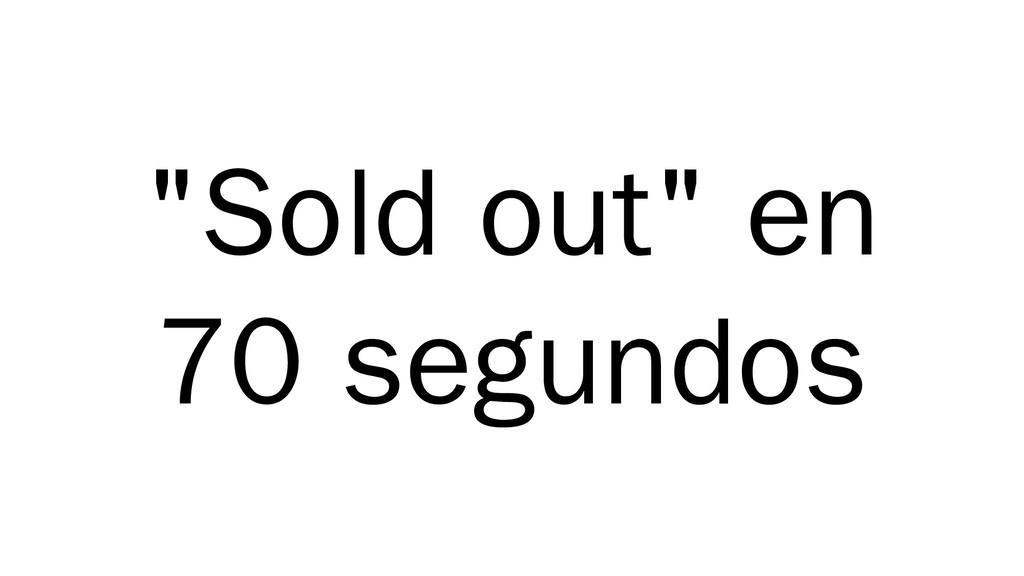 """""""Sold out"""" en 70 segundos"""