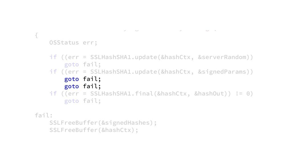 goto fail; goto fail; y g y g ( { OSStatus err;...
