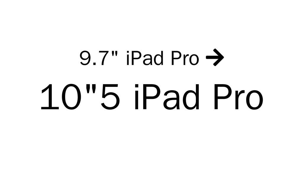 """9.7"""" iPad Pro  10""""5 iPad Pro"""