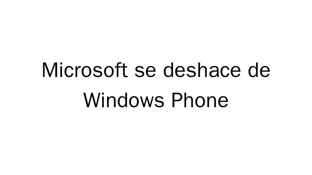 Microsoft se deshace de Windows Phone