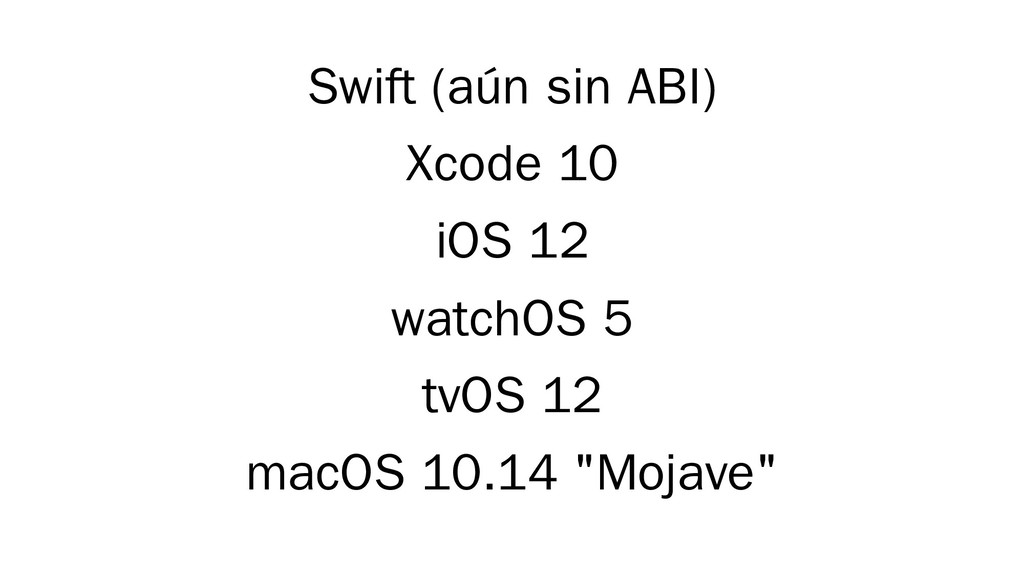 Swift (aún sin ABI) Xcode 10 iOS 12 watchOS 5 t...