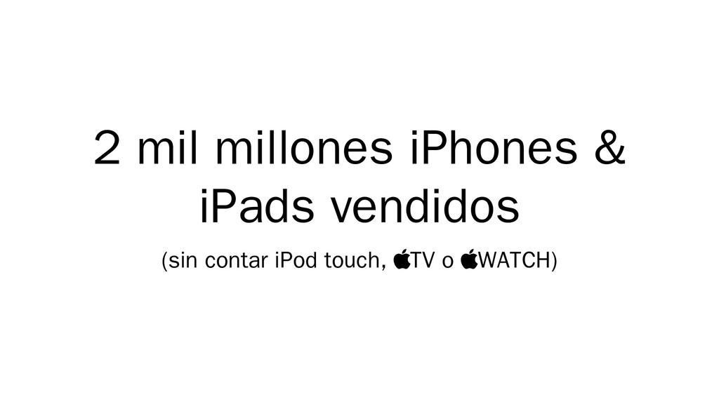 2 mil millones iPhones & iPads vendidos (sin co...