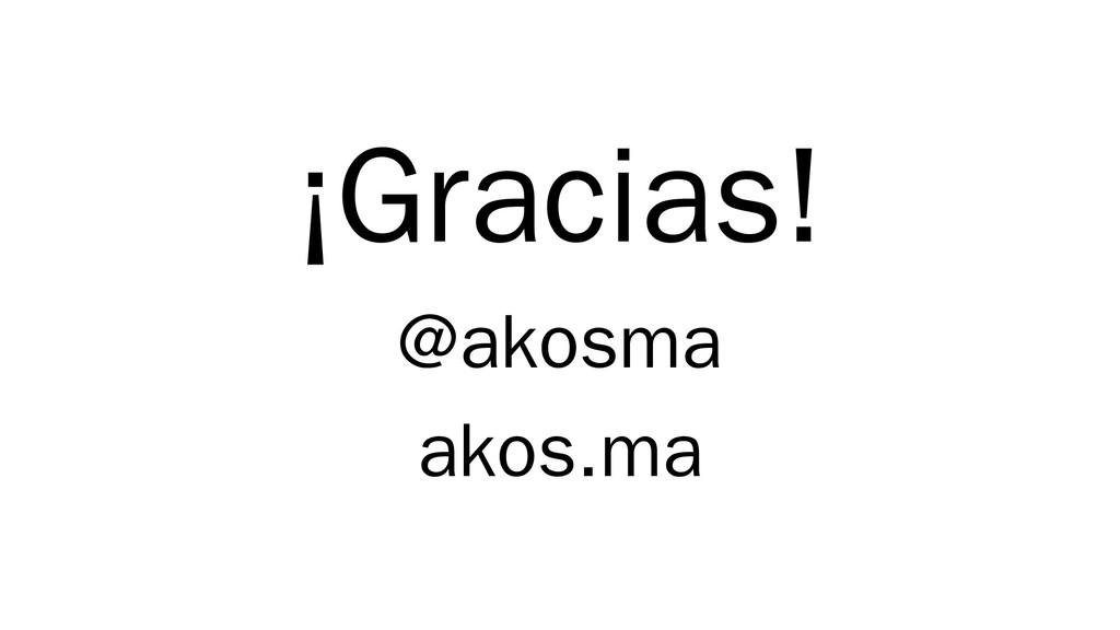 ¡Gracias! @akosma akos.ma