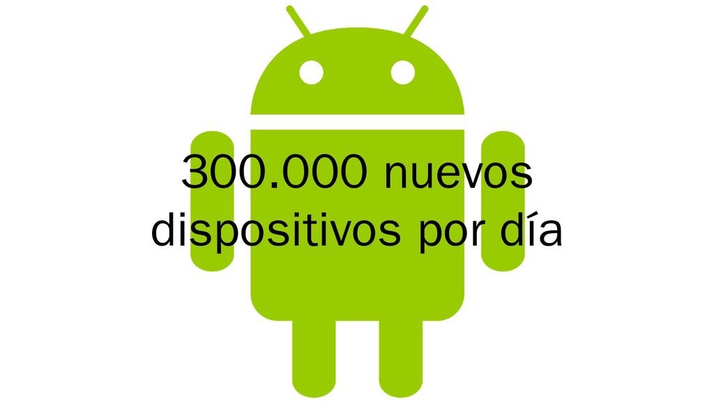 300.000 nuevos dispositivos por día