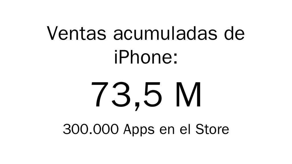 Ventas acumuladas de iPhone: 73,5 M 300.000 App...