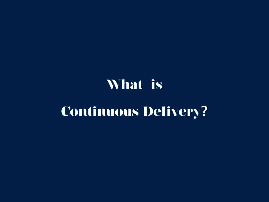 Continuous Delivery? What is
