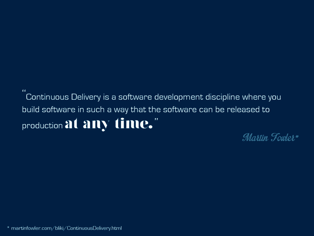 """""""Continuous Delivery is a software development ..."""