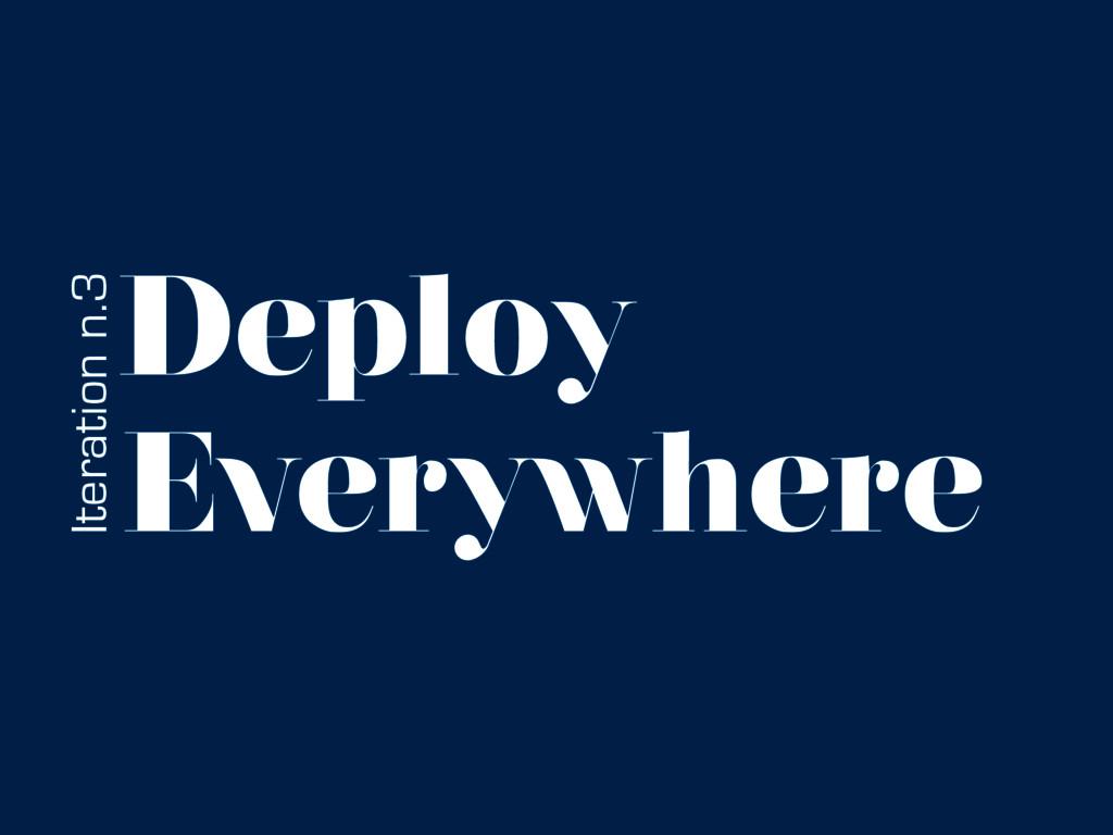 Deploy Everywhere Iteration n.3