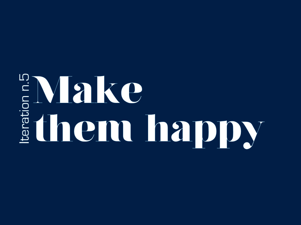 Make them happy Iteration n.5