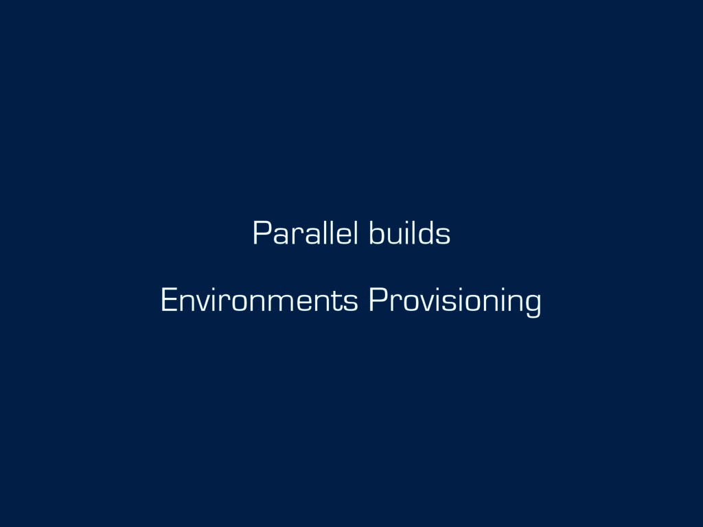 Parallel builds Environments Provisioning