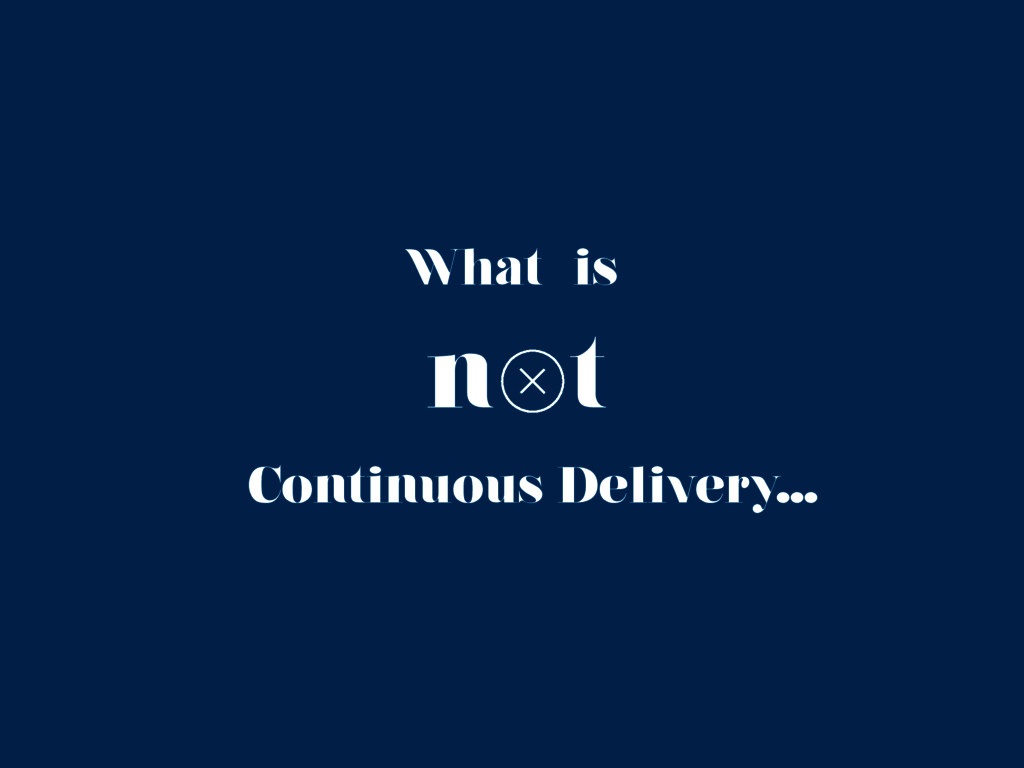 n t Continuous Delivery... What is