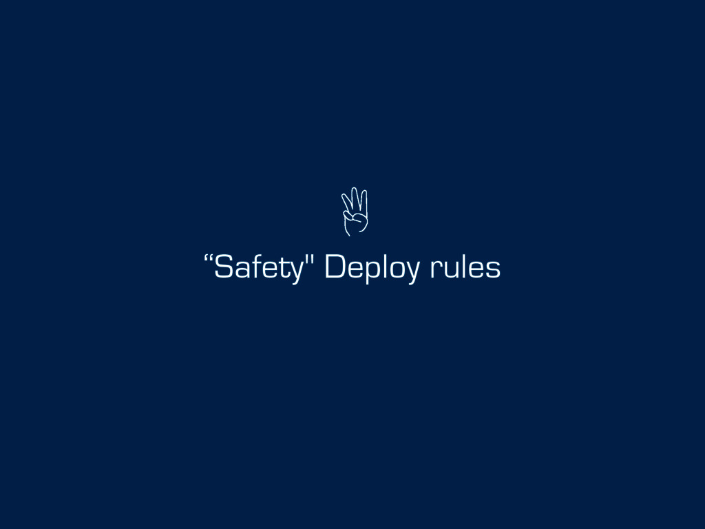 """""""Safety"""" Deploy rules"""