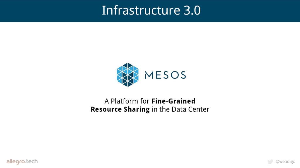 @wendigo Infrastructure 3.0 A Platform for Fine...