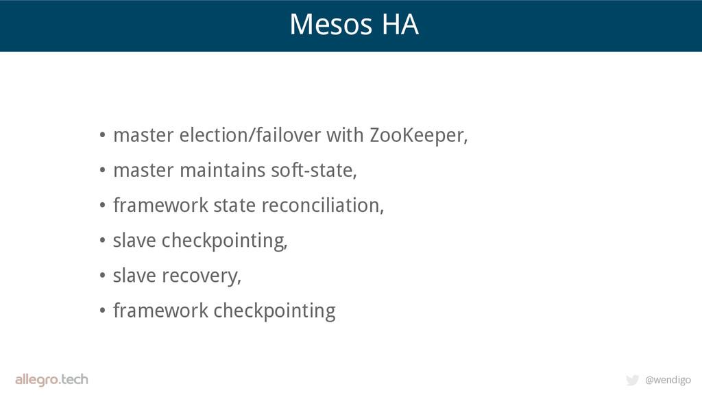 @wendigo Mesos HA • master election/failover wi...