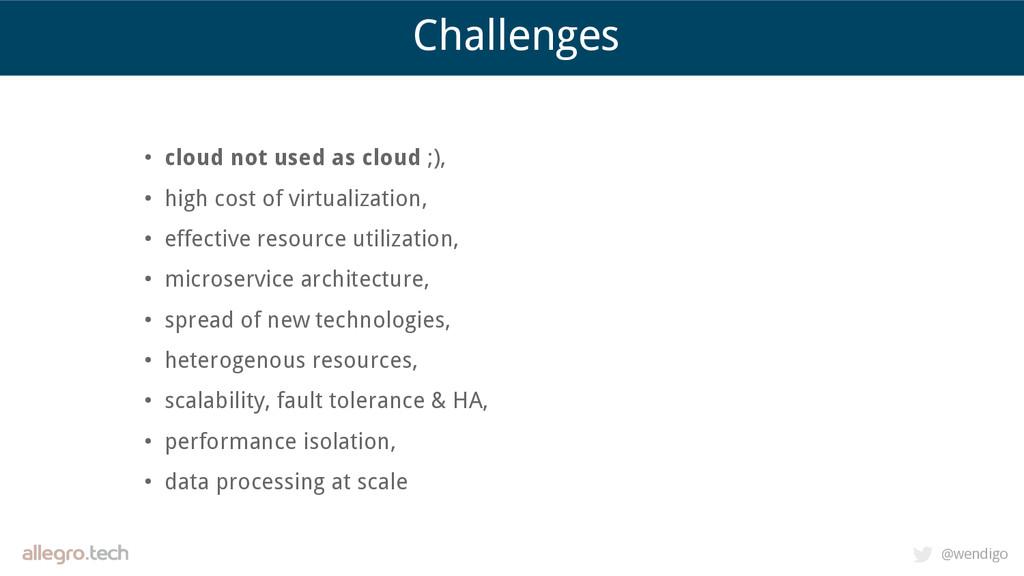 @wendigo Challenges • cloud not used as cloud ;...