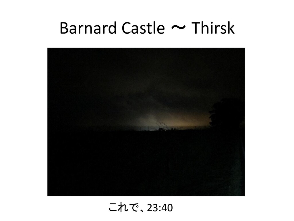 Barnard Castle ~ Thirsk これで、23:40