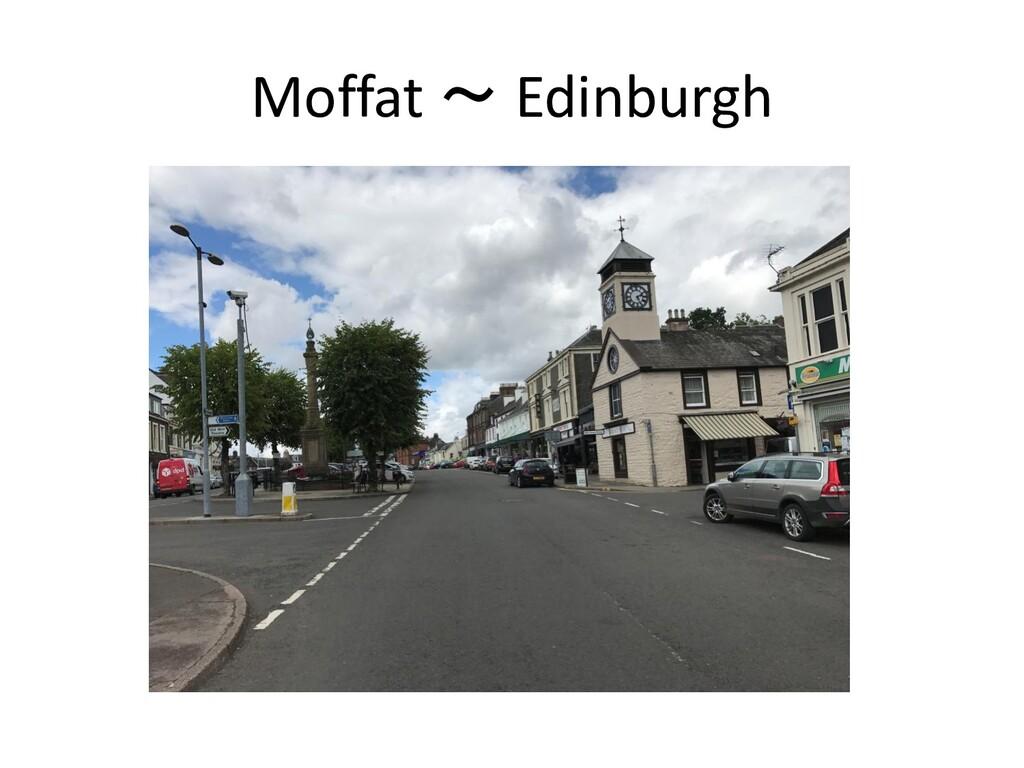 Moffat ~ Edinburgh