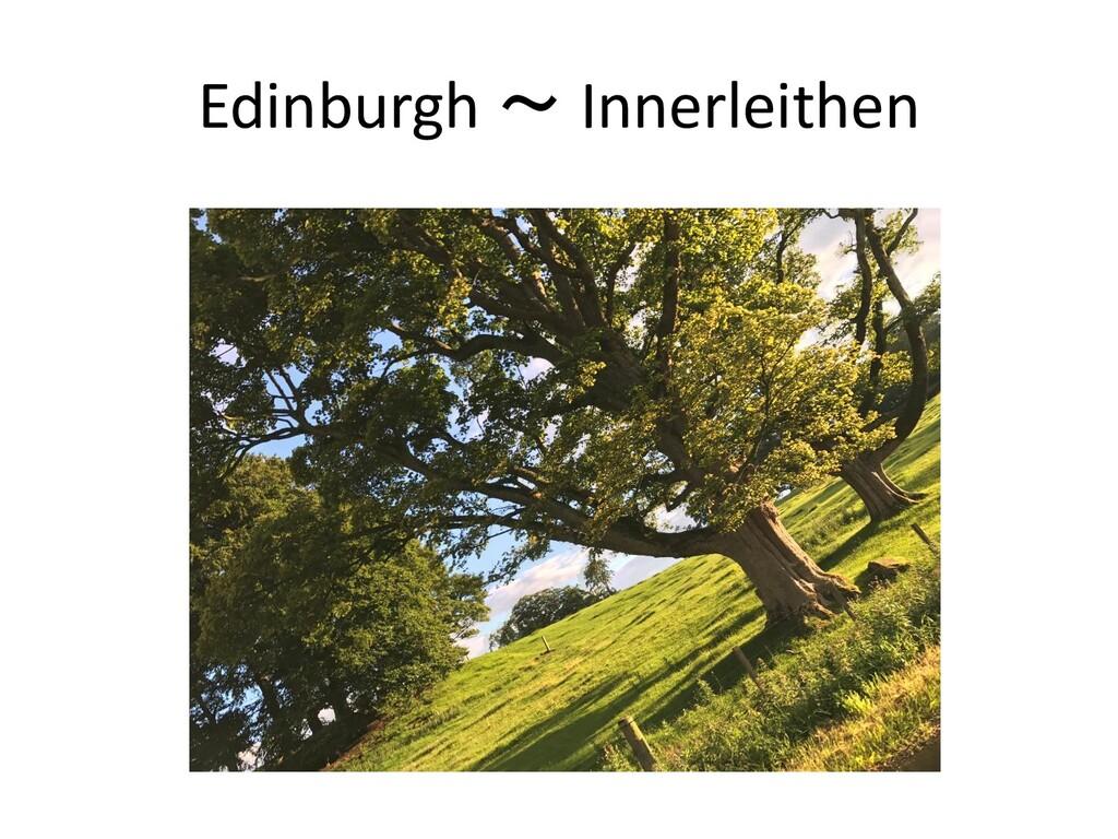 Edinburgh ~ Innerleithen