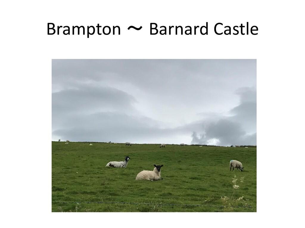 Brampton ~ Barnard Castle