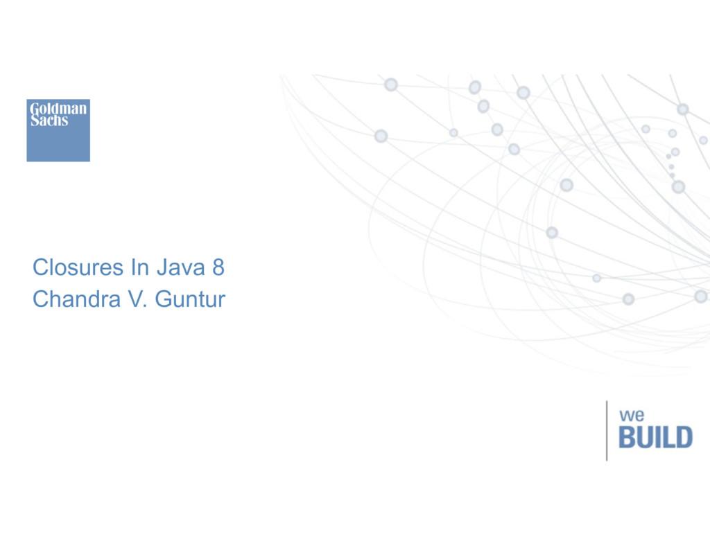 ‹#› Closures In Java 8 Chandra V. Guntur
