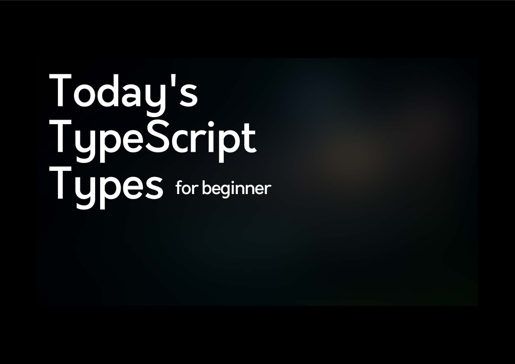 Today's TypeScript Types for beginner