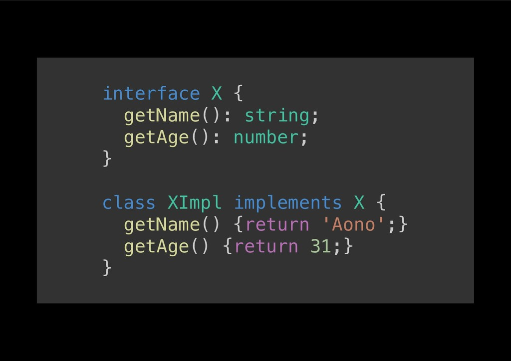 interface X {! getName(): string;! getAge(): nu...