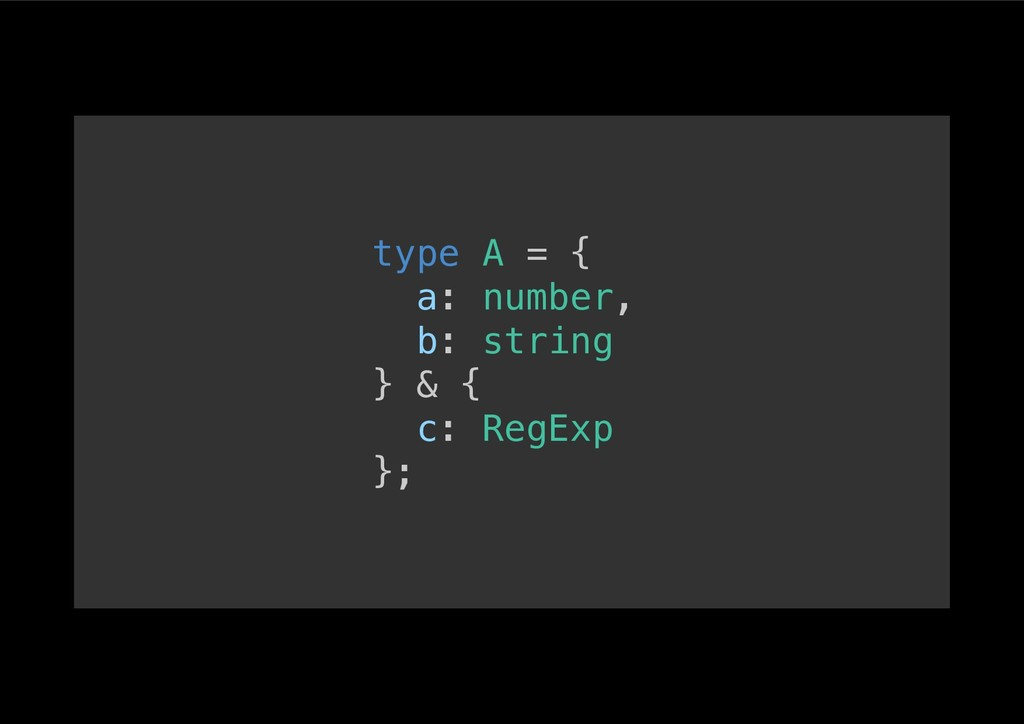 type A = {! a: number,! b: string! } & {! c: Re...