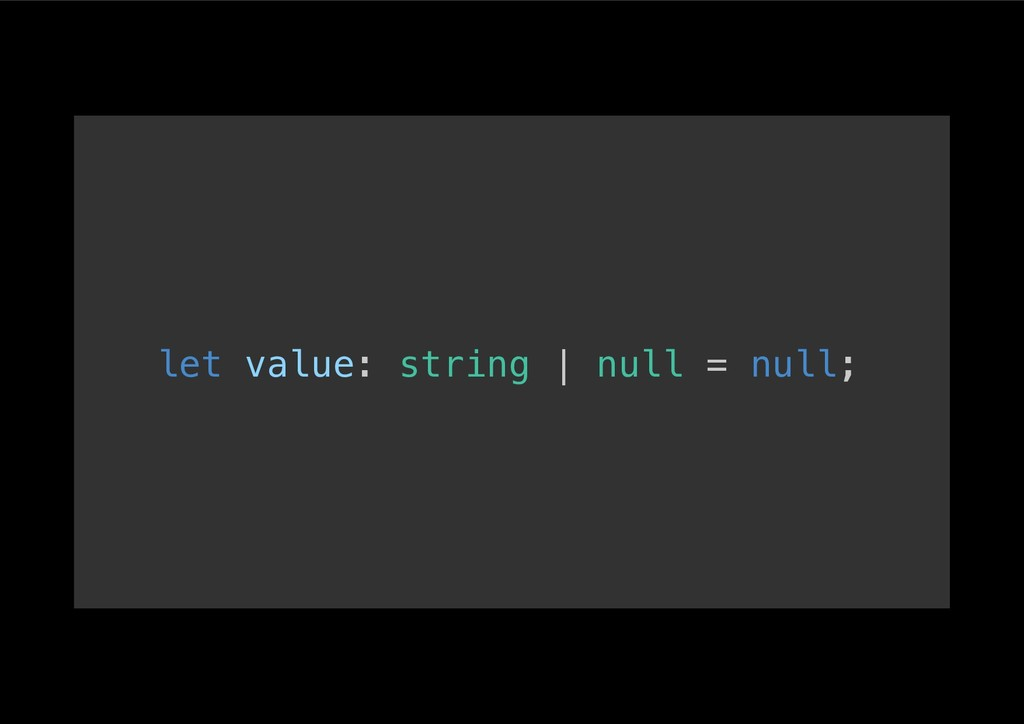 let value: string | null = null;!