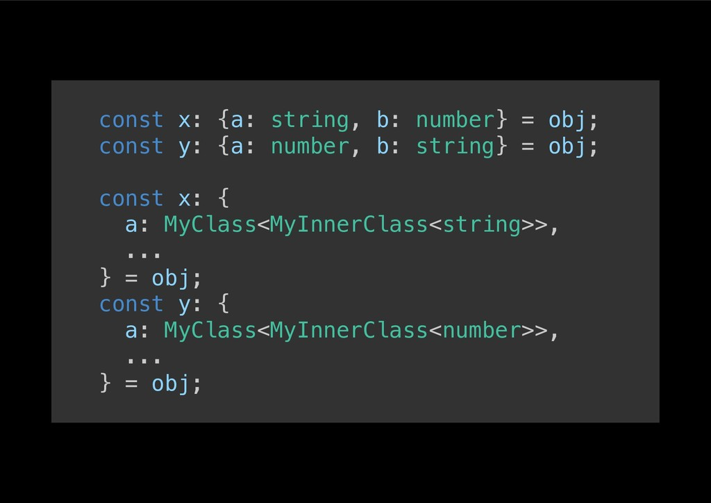 const x: {a: string, b: number} = obj;! const y...
