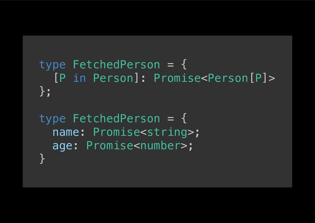 type FetchedPerson = {! [P in Person]: Promise<...