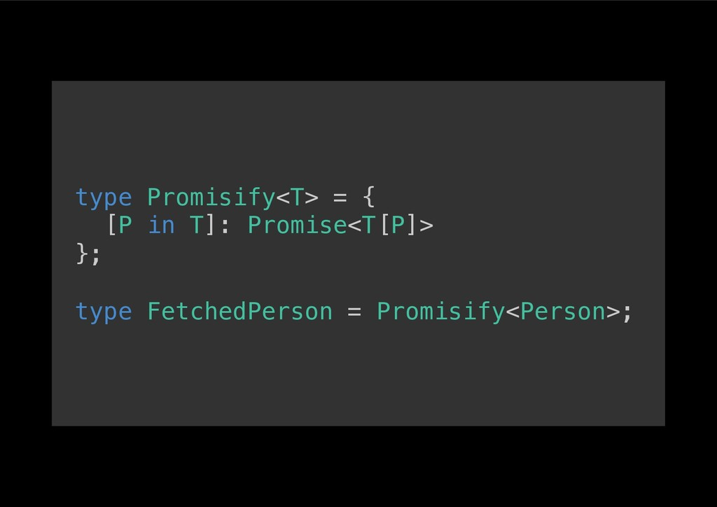 type Promisify<T> = {! [P in T]: Promise<T[P]>!...